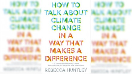 The cover of Rebecca Huntley's book 'How to talk about climate change in a way that makes a difference', in green and orange font on a white background.