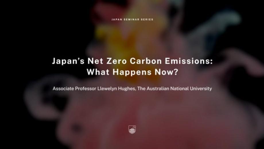 Japan Seminar Series - Seminar 09 Japan's Net Zero Carbon Emissions
